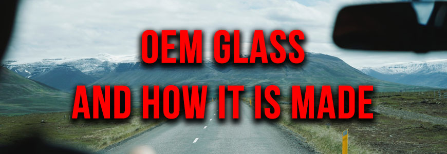 What is OEM Auto Glass and How Are Windshields Made?
